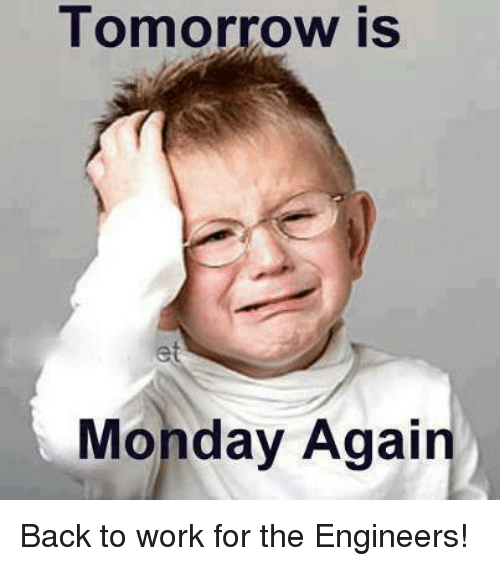 Tomorrow Is Monday Again Back To Work For The Engineers