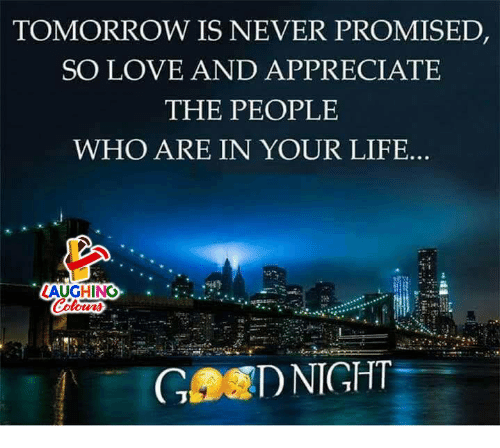Life, Love, and Appreciate: TOMORROW IS NEVER PROMISED  SO LOVE AND APPRECIATE  THE PEOPLE  WHO ARE IN YOUR LIFE...  AUGHINO  GMD NIGHT