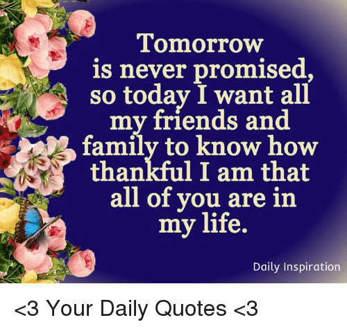 Tomorrow Is Never Promised So Today I Want Al Mmy Friends And Family