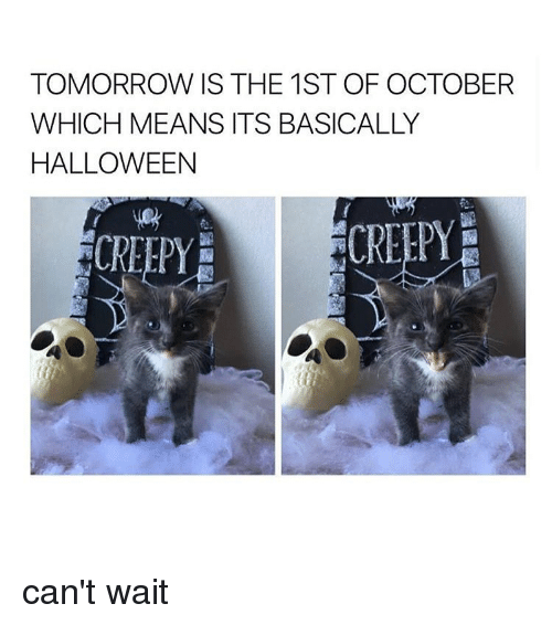 TOMORROW IS THE 1ST OF OCTOBER WHICH MEANS ITS BASICALLY ...