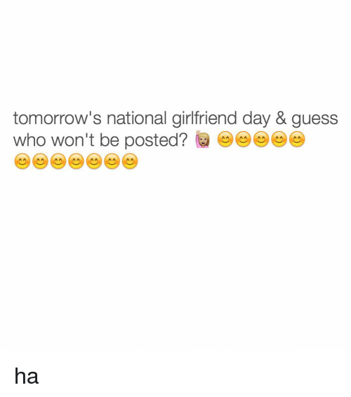 Guess, Tomorrow, and Girl Memes: tomorrow's national girlfriend day & guess  who won't be posted? ha