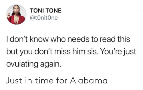 Blackpeopletwitter, Funny, and Alabama: TONI TONE  @tOnitOne  I don't know who needs to read this  but you don't miss him sis. You're just  ovulating again. Just in time for Alabama