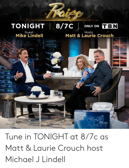 Memes, Michael, and 🤖: TONIGHT 8/7CONLY ON  TBN  , Guest  Mike Lindell  Hosts  Matt & Laurie Crouch Tune in TONIGHT at 8/7c as Matt & Laurie Crouch host Michael J Lindell