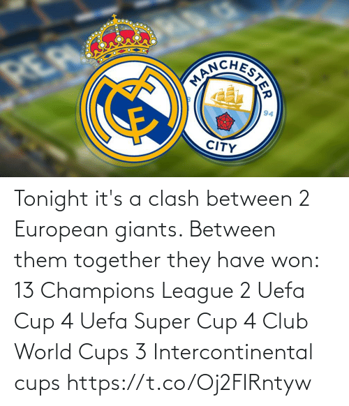 Club, Memes, and Champions League: Tonight it's a clash between 2 European giants. Between them together they have won:  13 Champions League 2 Uefa Cup 4 Uefa Super Cup 4 Club World Cups 3 Intercontinental cups https://t.co/Oj2FIRntyw