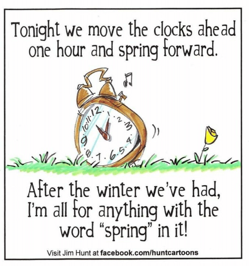 "Facebook, Memes, and Winter: Tonight we move the clocks ahead  one hour and spring forward.  2  After the winter we've had,  I'm all for anything with the  word ""spring"" in it.  Visit Jim Hunt at facebook.com/huntcartoons"