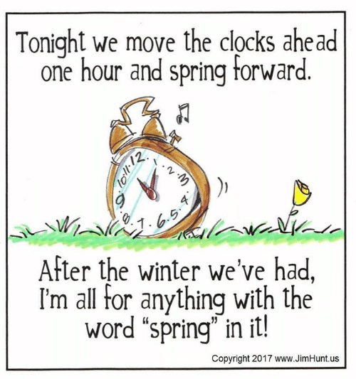 """Dank, Winter, and Spring: Tonight we move the clocks ahead  one hour and spring forward.  2  After the winter we've had,  I'm all for anything with the  word """"spring"""" in it.  Copyright 2017 www.JimHunt.us"""
