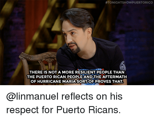 80s, Respect, and Target:  #TONIGHTSHOWPUERTORICO  THERE IS NOT A MORE RESILIENT PEOPLE THAN  THE PUERTO RICAN PEOPLE ANDTHE AFTERMATH  OF HURRICANE MARIA SORT OF PROVES THAT @linmanuelreflects on his respect for Puerto Ricans.