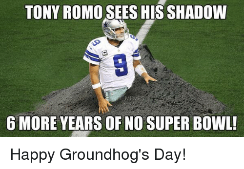 Football, Nfl, and Sports: TONY ROMO SEES HIS SHADOW  EMES  6 MORE YEARS OF NO SUPER BowL! Happy Groundhog's Day!