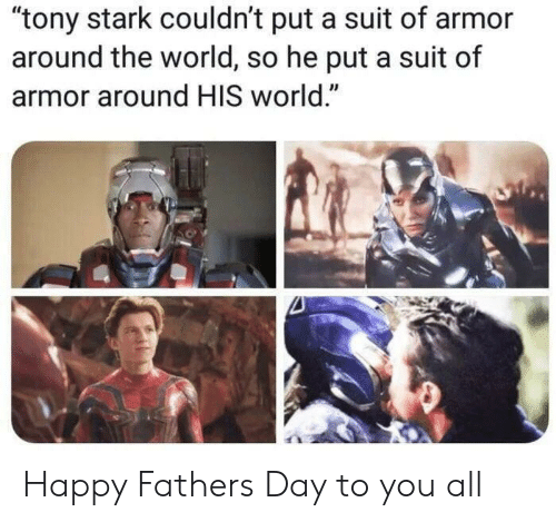 "Fathers Day, Happy, and World: ""tony stark couldn't put a suit of armor  around the world, so he put a suit of  armor around HIS world."" Happy Fathers Day to you all"