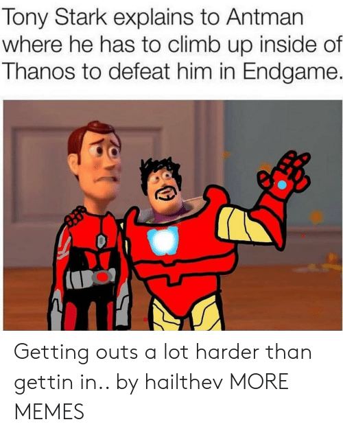 Dank, Memes, and Target: Tony Stark explains to Antman  where he has to climb up inside of  Thanos to defeat him in Endgame. Getting outs a lot harder than gettin in.. by hailthev MORE MEMES