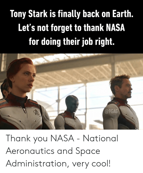 9gag, Dank, and Nasa: Tony Stark is finally back on Earth.  Let's not forget to thank NASA  for doing their job righit.  @9GAG Thank you NASA - National Aeronautics and Space Administration, very cool!