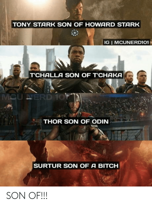 Bitch, Thor, and Odin: TONY STARK SON OF HOWARD STARK  e)  ax  THOR SON OF ODIN  SURTUR SON OF A BITCH SON OF!!!