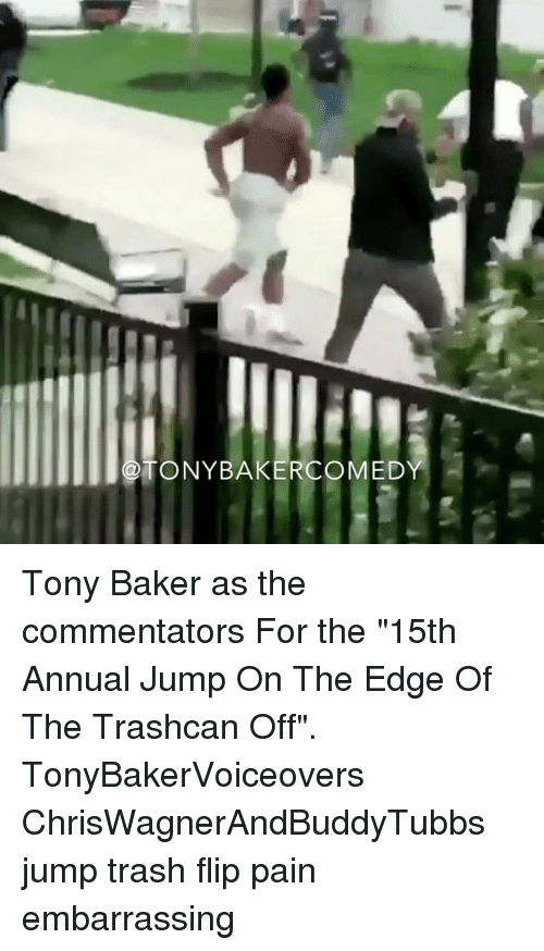 """Memes, Trash, and Pain: TONYBAKERCOMED Tony Baker as the commentators For the """"15th Annual Jump On The Edge Of The Trashcan Off"""". TonyBakerVoiceovers ChrisWagnerAndBuddyTubbs jump trash flip pain embarrassing"""