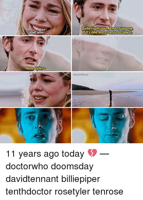 Love, Memes, and Say It: too.And0suppose,  sayit  Ourte righth  love you  fit's one last  chance to  say it  Rose Tyler  Rose Uyler  our 11 years ago today 💔 — doctorwho doomsday davidtennant billiepiper tenthdoctor rosetyler tenrose
