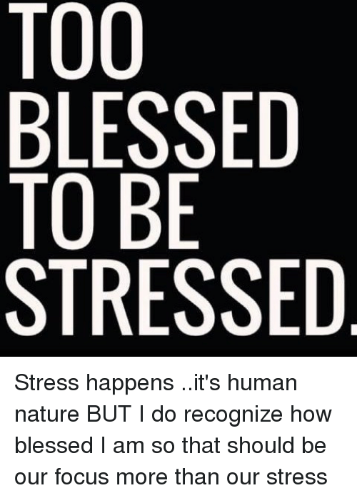 too blessed to be stressed de es ses 0sbe 0l0t 12832229 too blessed to be stressed de es ses 0sbe 0l0t tbts stress happens