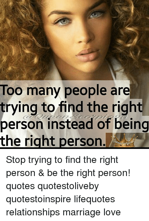 Too Many People Are Trying To Find The Right Person Instead Of Being