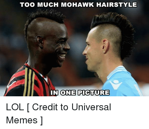 Too Much Mohawk Hairstyle One Picture In Lol Credit To Universal