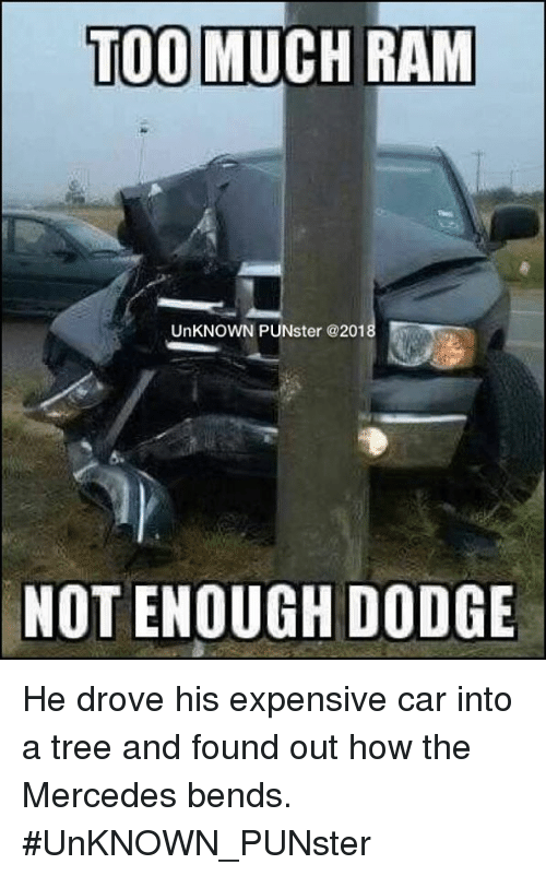 TOO MUCH RAM UnKNOWN PUNster NOT ENOUGH DODGE He Drove His ...