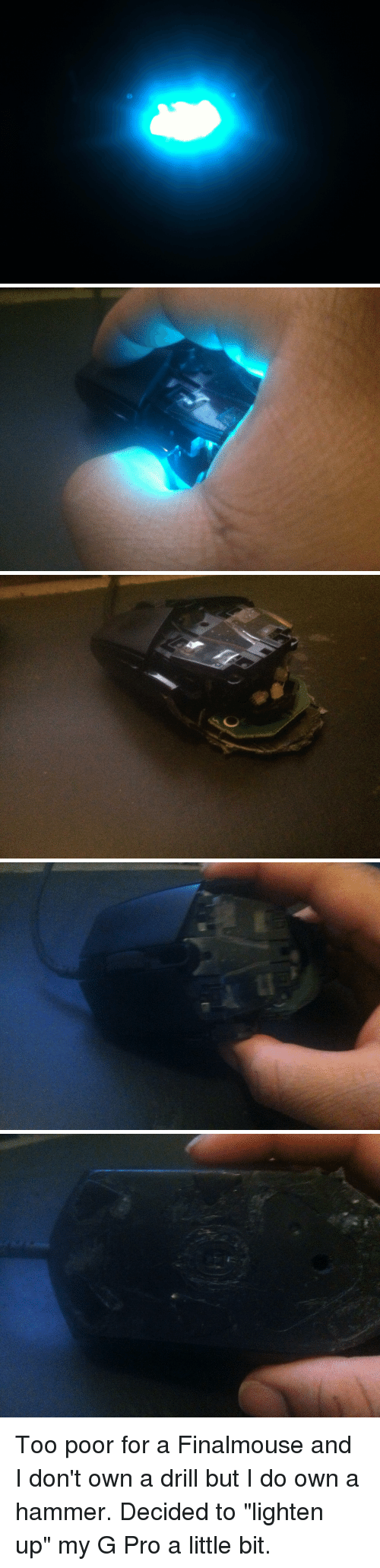 Too Poor for a Finalmouse and I Don't Own a Drill but I Do