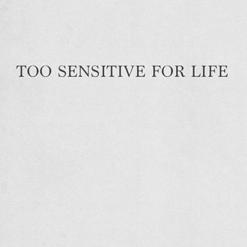 Life, For, and Sensitive: TOO SENSITIVE FOR LIFE