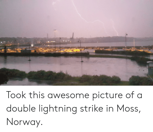 Lightning, Norway, and Awesome: Took this awesome picture of a double lightning strike in Moss, Norway.