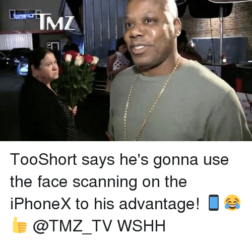 Memes, Wshh, and 🤖: TooShort says he's gonna use the face scanning on the iPhoneX to his advantage! 📱😂👍 @TMZ_TV WSHH