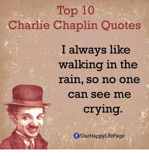 Top 10 Charlie Chaplin Quotes I Always Like Walking In The Rain So