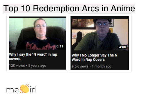 Top 10 Redemption Arcs In Anime 400 Why I Say The N Word In Rap Word