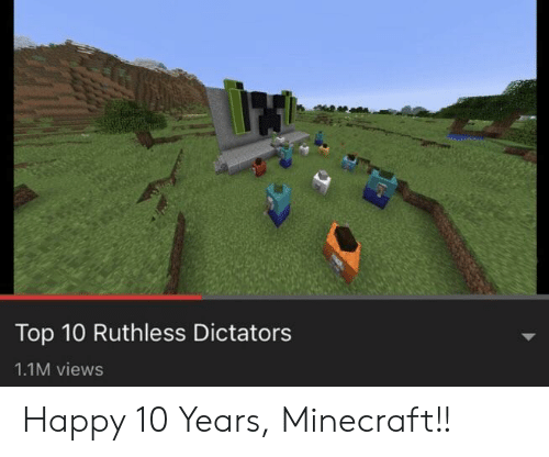 Minecraft, Happy, and Ruthless: Top 10 Ruthless Dictators  1.1M views Happy 10 Years, Minecraft!!