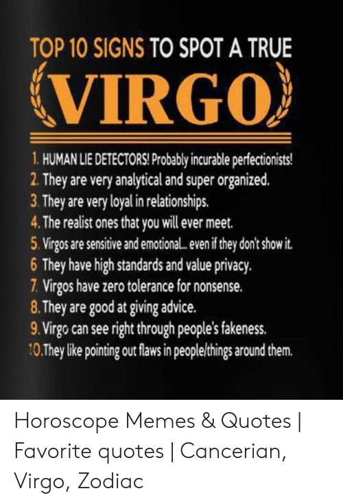 Top 10 Signs To Spot A True Virgo 1 Human Lie Detectors Probably Incurable Perfectionists 2 They Are Very Analytical And Super Organized 3 They Are Very Loyal In Relationships 4 The