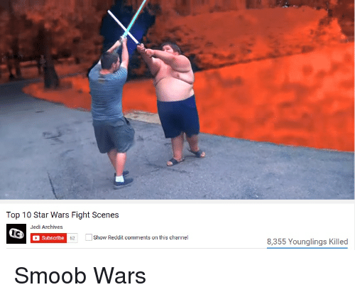 Jedi, Reddit, and Star Wars: Top 10 Star Wars Fight Scenes  Jedi Archives  Ic  Subscribe  Show Reddit comments on this channel  62  8,355 Younglings Killed Smoob Wars