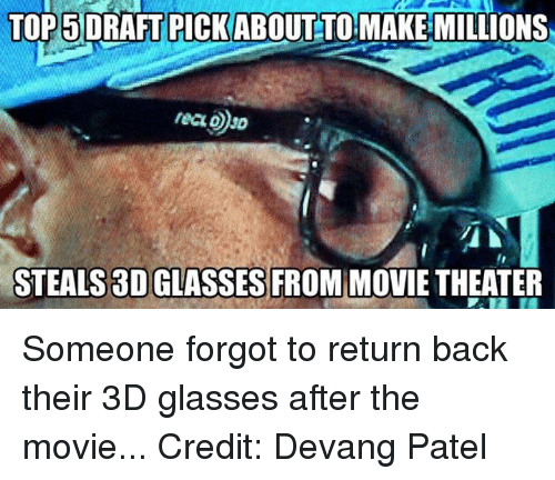 Nfl, Glasses, and Movie: TOP 5 DRAFT PICK ABOUT TO MAKE MILLIONS  STEALS 3D GLASSES FROM MOVIE THEATER Someone forgot to return back their 3D glasses after the movie...  Credit: Devang Patel