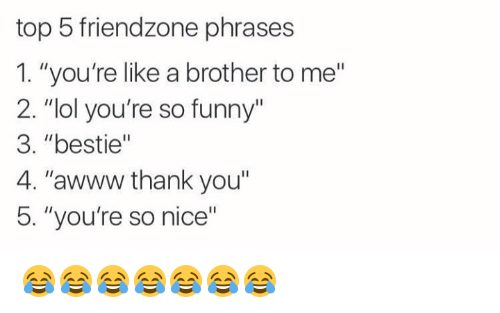 Top 5 Friendzone Phrases 1 Youre Like A Brother To Me 2 Lol Youre