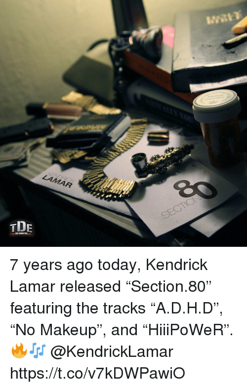 "Kendrick Lamar, Makeup, and Today: TOP DAWG ENT 7 years ago today, Kendrick Lamar released ""Section.80"" featuring the tracks ""A.D.H.D"", ""No Makeup"", and ""HiiiPoWeR"". 🔥🎶 @KendrickLamar https://t.co/v7kDWPawiO"