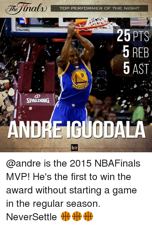 Sports, Andre Iguodala, and Game: TOP PERFORMER OF THE NIGHT  RPALDING  26 PTS  5 REB  5 AST  SPALDING  ANDRE IGUODALA  b/r @andre is the 2015 NBAFinals MVP! He's the first to win the award without starting a game in the regular season. NeverSettle 🏀🏀🏀