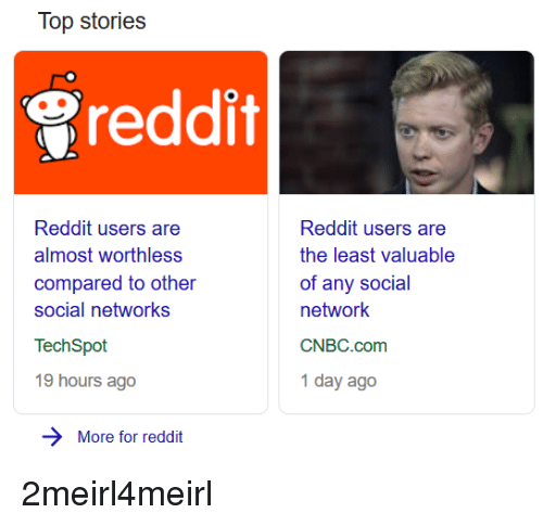 Top Stories Reddit Reddit Users Are Almost Worthless Compared to