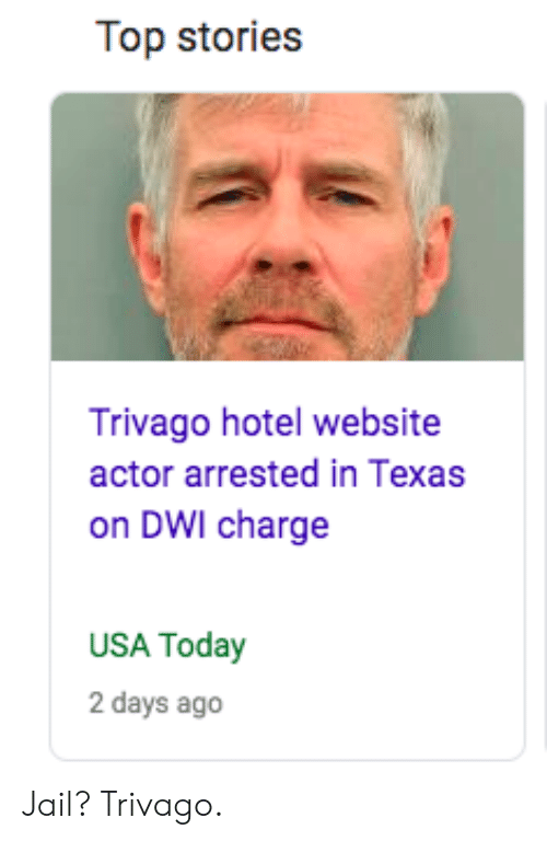 Jail, Reddit, and Hotel: Top stories  Trivago hotel website  actor arrested in Texas  on DWI charge  USA Today  2 days ago Jail? Trivago.
