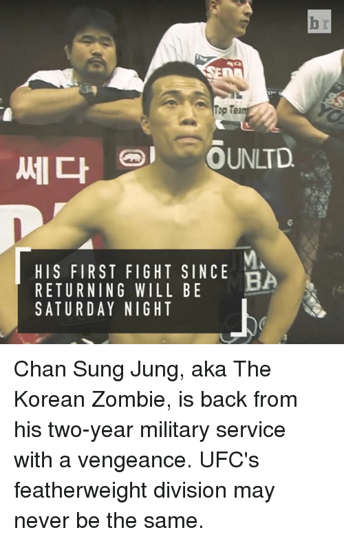 Sports, Ufc, and Korean: Top Tea  COUNLTD  HIS FIRST FIGHT SINCE  BA  RETURNING WILL BE  SATURDAY NIGHT Chan Sung Jung, aka The Korean Zombie, is back from his two-year military service with a vengeance. UFC's featherweight division may never be the same.