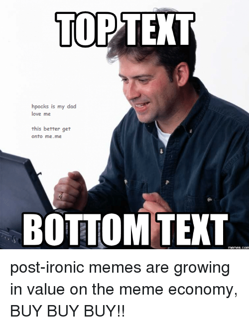 Top Text Hpocks Is My Dad Love Me This Better Get Onto Meme Bottom