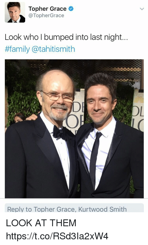 Family, Memes, and 🤖: Topher Grace  @Topher Grace  Look who l bumped into last night..  #family (atahitismith  Reply to Topher Grace, Kurtwood Smith LOOK AT THEM https://t.co/RSd3Ia2xW4