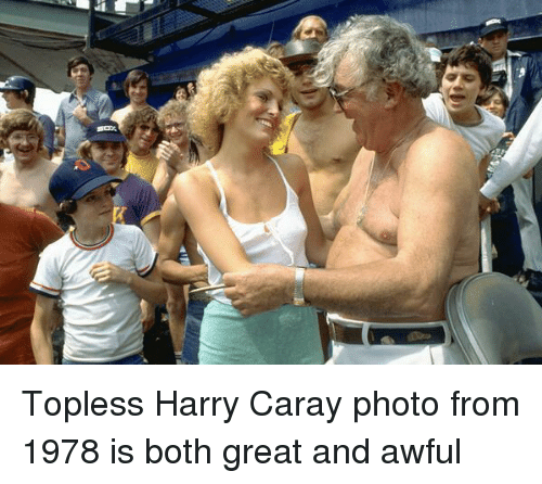topless harry caray photo from 1978 is both great and 11277406 topless harry caray photo from 1978 is both great and awful meme