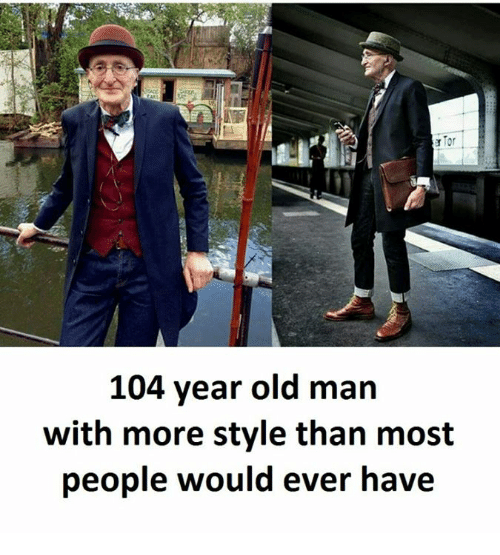 Old Man, Old, and Tor: Tor  104 year old man  with more style than most  people would ever have