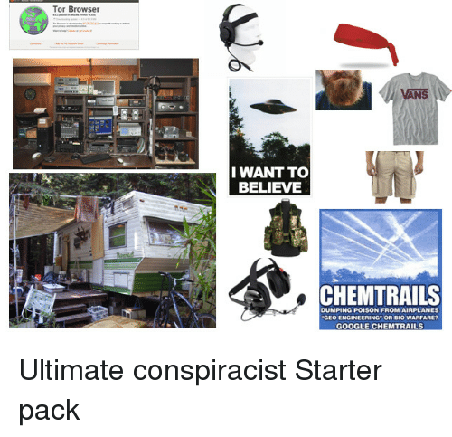 Google, Starter Packs, and Vans: Tor Browser  VANS  I WANT TO  BELIEVE  CHEMTRAILS  DUMPING POISON FROM AIRPLANES  GEO ENGINEERING OR BIO WARFARET  GOOGLE CHEMTRAILS