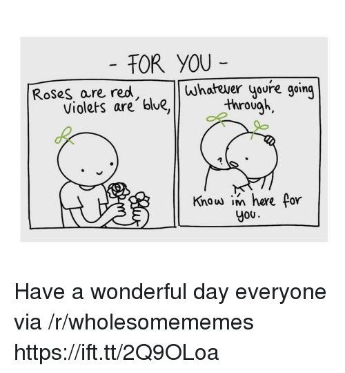 Blue, Tor, and Red: TOR YOU  Roses are red  whatever youre going  Violets are blue,through  Know in here for  Jou Have a wonderful day everyone via /r/wholesomememes https://ift.tt/2Q9OLoa