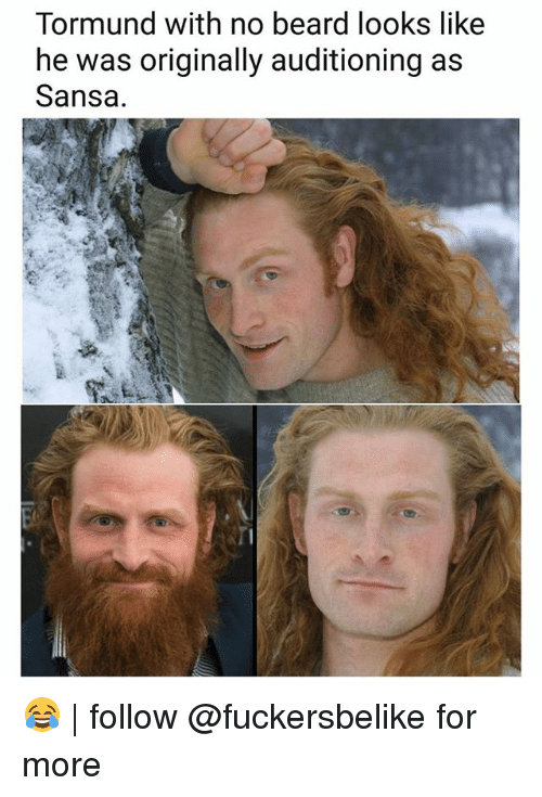 tormund with no beard looks like he was originally auditioning 27268056 ✅ 25 best memes about no beard no beard memes,Beard Vs No Beard Meme