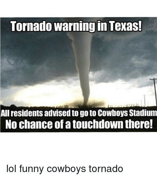 tornado warning in texas all residents advised to go to 19374021 tornado warning in texas! all residents advised to go to cowboys