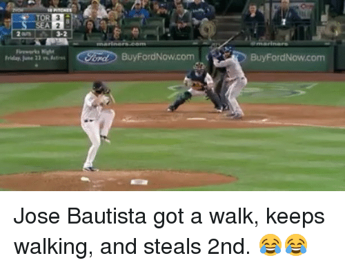 Mlb, Astros, and Fireworks: TORRE  SEA  3-2  Fireworks Night  Frida,June 23 vs., Astros  BuyFordNow.com  BuyFordNow.com  Qo  HW  32 Jose Bautista got a walk, keeps walking, and steals 2nd. 😂😂