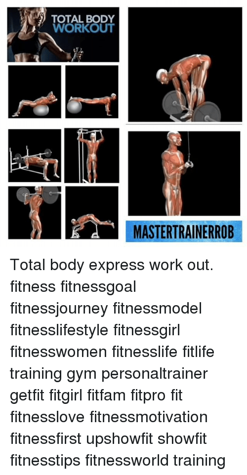 Gym Memes And Work TOTAL BODY WORKOUT MASTERTRAINERROB Total Body Express Out