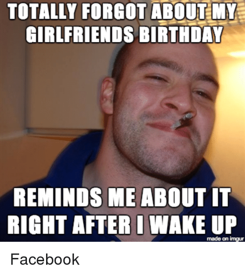 Advice Animals Wake And Up TOTALLY FORGOT ABOUT MY GIRLFRIENDS BIRTHDAY REMINDS