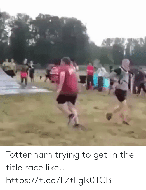 Soccer, Race, and Tottenham: Tottenham trying to get in the title race like.. https://t.co/FZtLgR0TCB